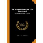 The Writings of the Late Elder John Leland : Including Some Events in His Life