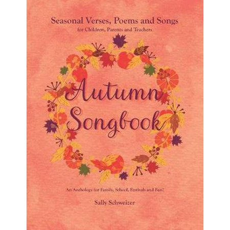 Autumn Songbook: Seasonal Verses, Poems and Songs for Children, Parents, and Teachers: An Anthology for Family, School, Festivals and Fun! (Paperback) (Halloween Songs And Poems For Preschool)