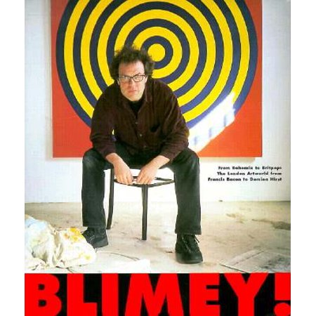 Blimey! from Bohemia to Britpop : The London Artworld from Francis Bacon to Damien