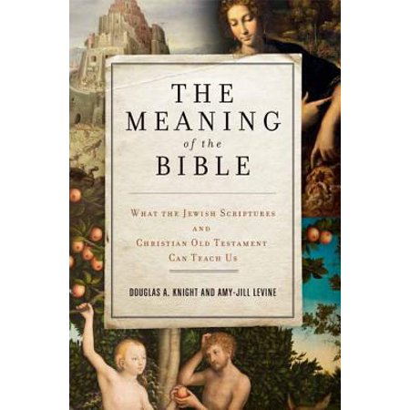 The Meaning of the Bible : What the Jewish Scriptures and Christian Old Testament Can Teach (List Of Women In The New Testament)