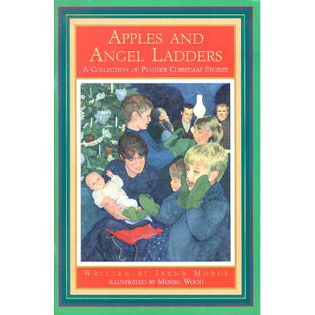 Apples and Angel Ladders : A Collection of Pioneer Christmas Stories