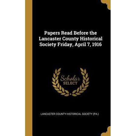 Papers Read Before the Lancaster County Historical Society Friday, April 7, 1916 Hardcover