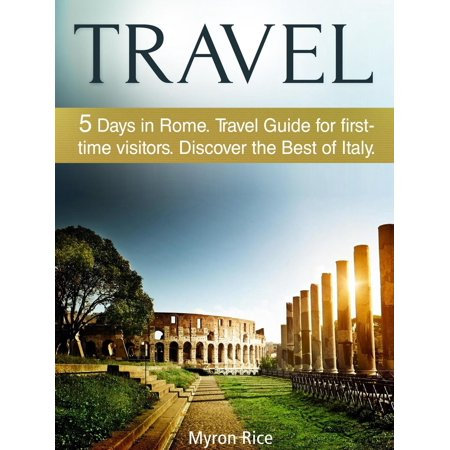 Travel: 5 Days in Rome Travel Guide for first-time visitors. Discover the Best of Italy -