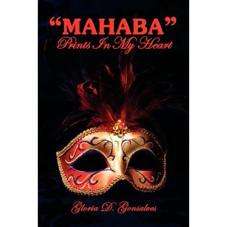Mahaba Prints in My Heart : The Word Love Comes in Many Languages, But There Is Only One That Can Describe the Feeling of Being in