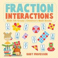 Fraction Interactions - Math 5th Grade Children's Math Books