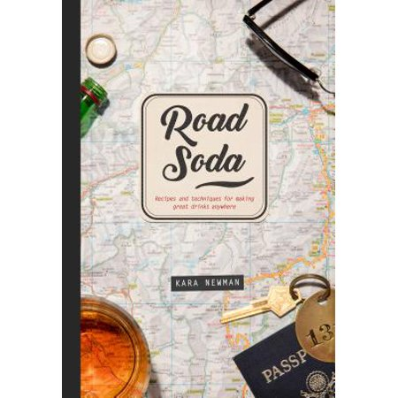 Road Soda : Recipes and Techniques for Making Great Cocktails, Anywhere (Halloween Cocktail Recipes For Adults)