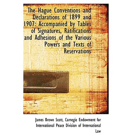 The Hague Conventions and Declarations of 1899 and 1907 : Accompanied by Tables of Signatures, Ratifi