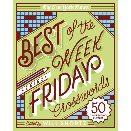 The New York Times Best of the Week Series: Friday Crosswords : 50 Challenging (The Best New Series)