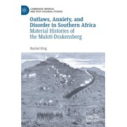 Outlaws, Anxiety, and Disorder in Southern Africa : Material Histories of the Maloti-Drakensberg