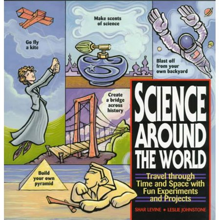 Science Around The World  Travel Through Time And Space With Fun Experiments And Projects