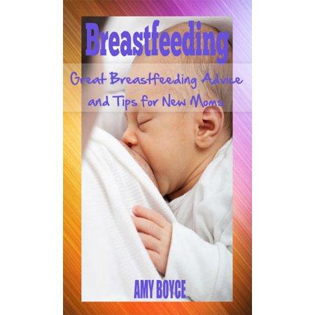 Breastfeeding: Great Breastfeeding Advice and Tips for New Moms -