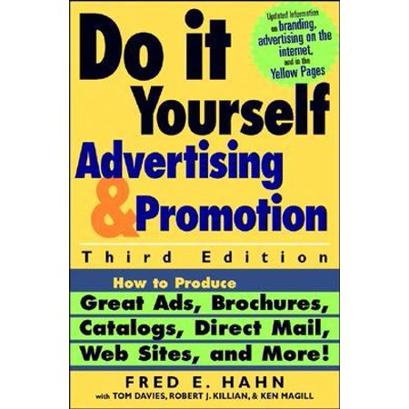 Do It Yourself Advertising and Promotion: How to Produce Great Ads, Brochures, Catalogs, Direct Mail, Web Sites, and More!