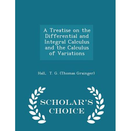 A Treatise on the Differential and Integral Calculus and the Calculus of Variations - Scholar's Choice