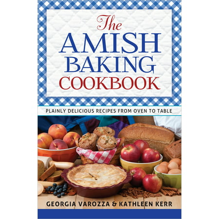 The Amish Baking Cookbook : Plainly Delicious Recipes from Oven to Table (Spooky Halloween Baking Recipes)