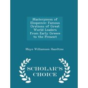 Masterpieces of Eloquence : Famous Orations of Great World Leaders from Early Greece to the Present - Scholar's Choice Edition