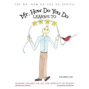 Mr. How Do You Do Learns to Pray : Teaching Children the Joy and Simplicity of Prayer