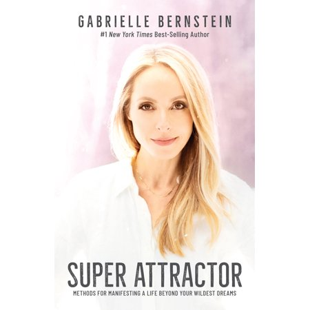 Super Attractor : Methods for Manifesting a Life beyond Your Wildest
