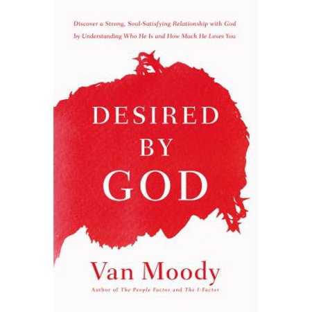 Desired by God : Discover a Strong, Soul-Satisfying Relationship with God by Understanding Who He Is and How Much He Loves - How Much Is Latex