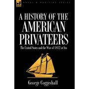 History of the American Privateers : the United States and the War of 1812 at Sea
