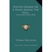 Walter Graeme or a Home Among the Hills: And Other Poems (1898) Paperback
