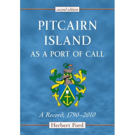 Pitcairn Island as a Port of Call: A Record, 1790-2010