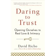 Daring to Trust : Opening Ourselves to Real Love and Intimacy