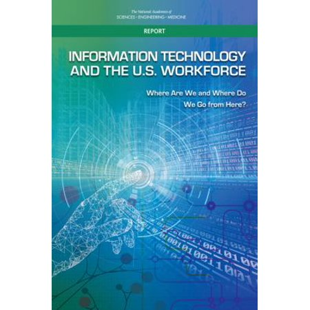 Information Technology And The U S  Workforce  Where Are We And Where Do We Go From Here