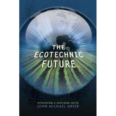 The Ecotechnic Future  Envisioning A Post Peak World