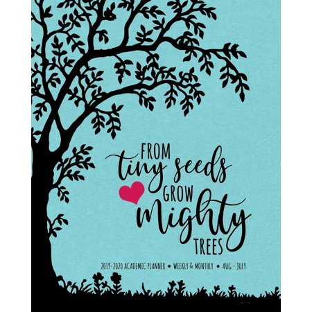 From Tiny Seeds Grow Mighty Trees 2019-2020 Academic Planner Weekly And Monthly Aug-Jul : An Inspirational Academic Calendar For the 2019-2020 School (From Little Seeds Grow Mighty Trees Meaning)