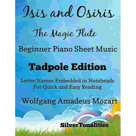 Isis and Osiris the Magic Flute Beginner Piano Sheet Music Tadpole Edition - (Beginners Music Book)