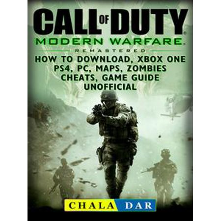 Call of Duty Modern Warfare Remastered How to Download, Xbox One, PS4, PC, Maps, Zombies, Cheats, Game Guide Unofficial - eBook