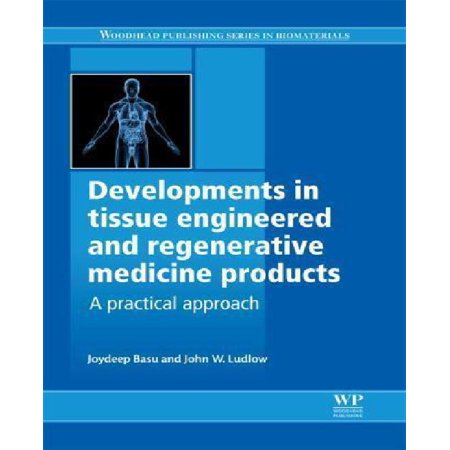 Developments In Tissue Engineered And Regenerative Medicine Products  A Practical Approach