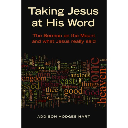 Taking Jesus at His Word: What Jesus Really Said in the Sermon on the Mount