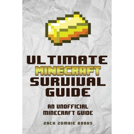 The Ultimate Minecraft Survival Guide : An Unofficial Guide to Minecraft Tips and Tricks That Will Make You Into a Minecraft