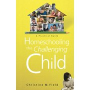 Homeschooling the Challenging Child : A Practical Guide