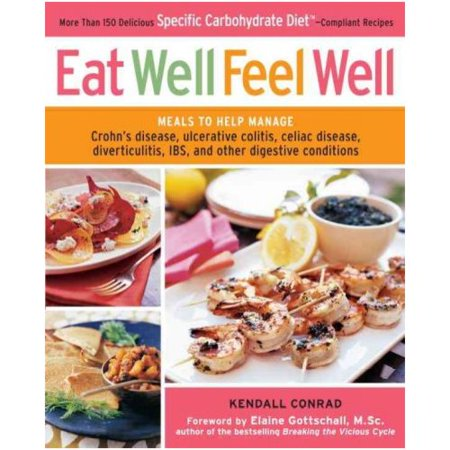 Eat Well  Feel Well  More Than 150 Delicious Specific Carbohydrate Diet Compliant Recipes