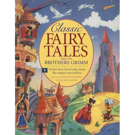 Classic Fairy Tales from the Brothers Grimm : Twelve Best-Loved Tales from the Master