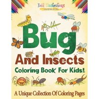 Bugs and Insects Coloring Book for Kids! a Unique Collection of Coloring Pages (Paperback)