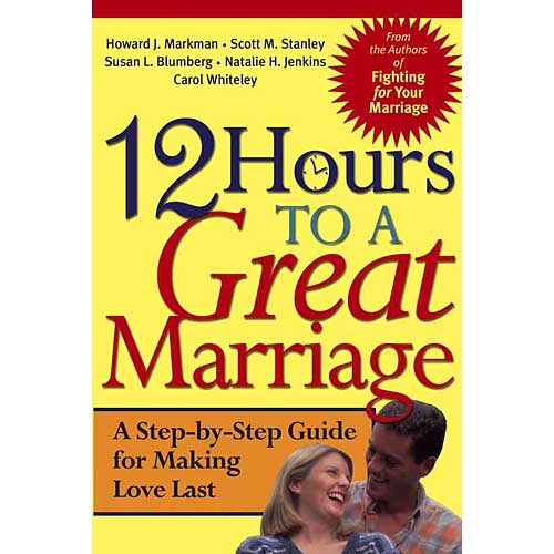 12 Hours to a Great Marriage: A Step-By-Step Program for Making Love Last