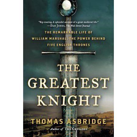 The Greatest Knight : The Remarkable Life of William Marshal, the Power Behind Five English (Life Of Hazrat Umar Farooq In English)