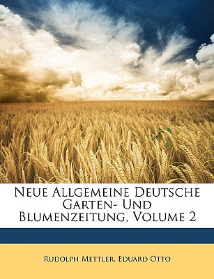 Neue Allgemeine Deutsche Garten- Und Blumenzeitung. Zweiter Band (German Edition)