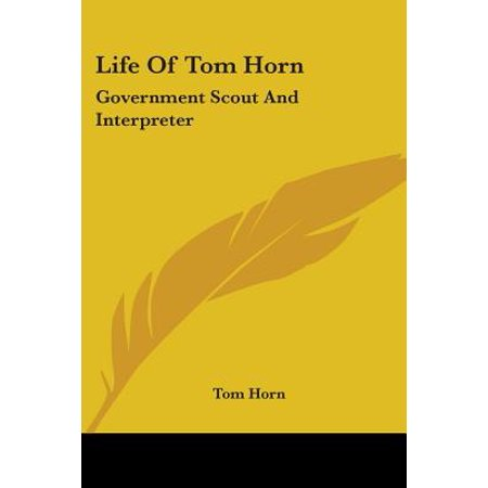 - Life of Tom Horn : Government Scout and Interpreter