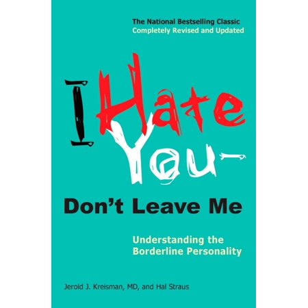 I Hate You--Don't Leave Me : Understanding the Borderline (Love Me Or Hate Me William Shakespeare)