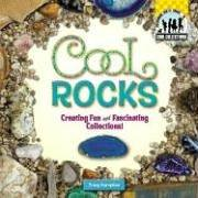 Cool Rocks  Creating Fun And Fascinating Collections
