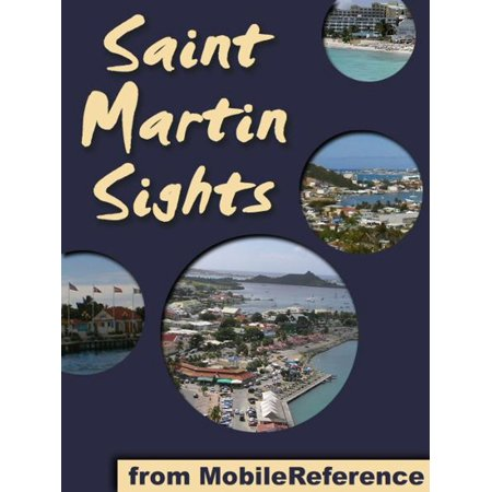 St. Martin Sights: a travel guide to the top 10 attractions and top 20 beaches in St. Martin and St. Maarten, Caribbean (Mobi Sights) -