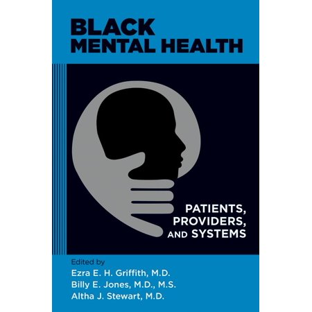 - Black Mental Health : Patients, Providers, and Systems