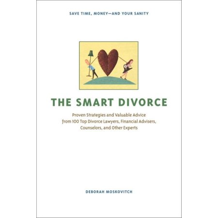 The Smart Divorce   Proven Strategies And Valuable Advice From 100 Top Divorce Lawyers  Financial Advisers  Counselors  And Other Experts