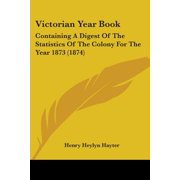 Victorian Year Book : Containing a Digest of the Statistics of the Colony for the Year 1873 (1874)