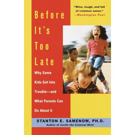 Before It's Too Late : Why Some Kids Get Into Trouble--and What Parents Can Do About