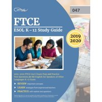 FTCE ESOL K-12 Study Guide 2019-2020: FTCE (047) Exam Prep and Practice Test Questions for the English for Speakers of Other Languages K-12 Exam (Paperback)